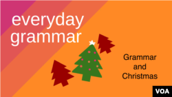 Everyday Grammar: Grammar and Christmas