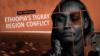 VOA Explainer: Tigray, Ethiopia Unpacked