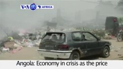 VOA60 Africa - Angola economy in crisis over crude oil prices