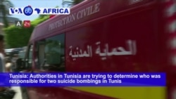 VOA60 Africa- Authorities in Tunsia are trying to determine who was responsible for two suicide bombings in Tunis