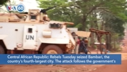 VOA60 Africa - Central African Republic: Rebels seized Bambari, the country's fourth-largest city