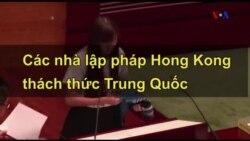 Các nhà lập pháp Hong Kong thách thức Trung Quốc