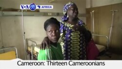 VOA60 Africa- Thirteen Cameroonians kidnapped last year by a rebel group have been returned to Yaoundé