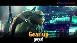 Học tiếng Anh qua phim ảnh: Gear Up - Phim Ninja Turtles (VOA)