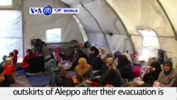 VOA60 World PM - Syria: Dozens of evacuees who left Shi'ite towns of al-Foua and Kefraya stranded on the outskirts of Aleppo
