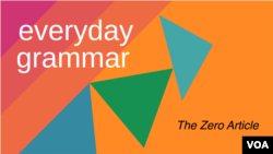 Everyday Grammar: What is the 'Zero Article'?