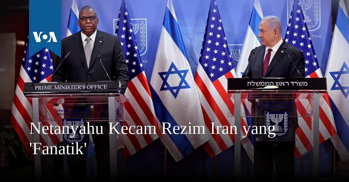 Netanyahu Kecam Rezim Iran yang 'Fanatik'