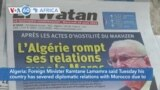 VOA60 Africa- Algerian Foreign Minister Ramtane Lamamra said his country has severed diplomatic relations with Morocco