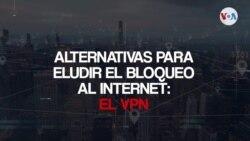 Alternativas para eludir el bloqueo a internet: el VPN