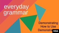 Everyday Grammar: Demonstrating Demonstratives