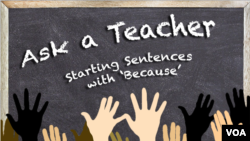 Ask a Teacher: Can You Start a Sentence with 'Because'?