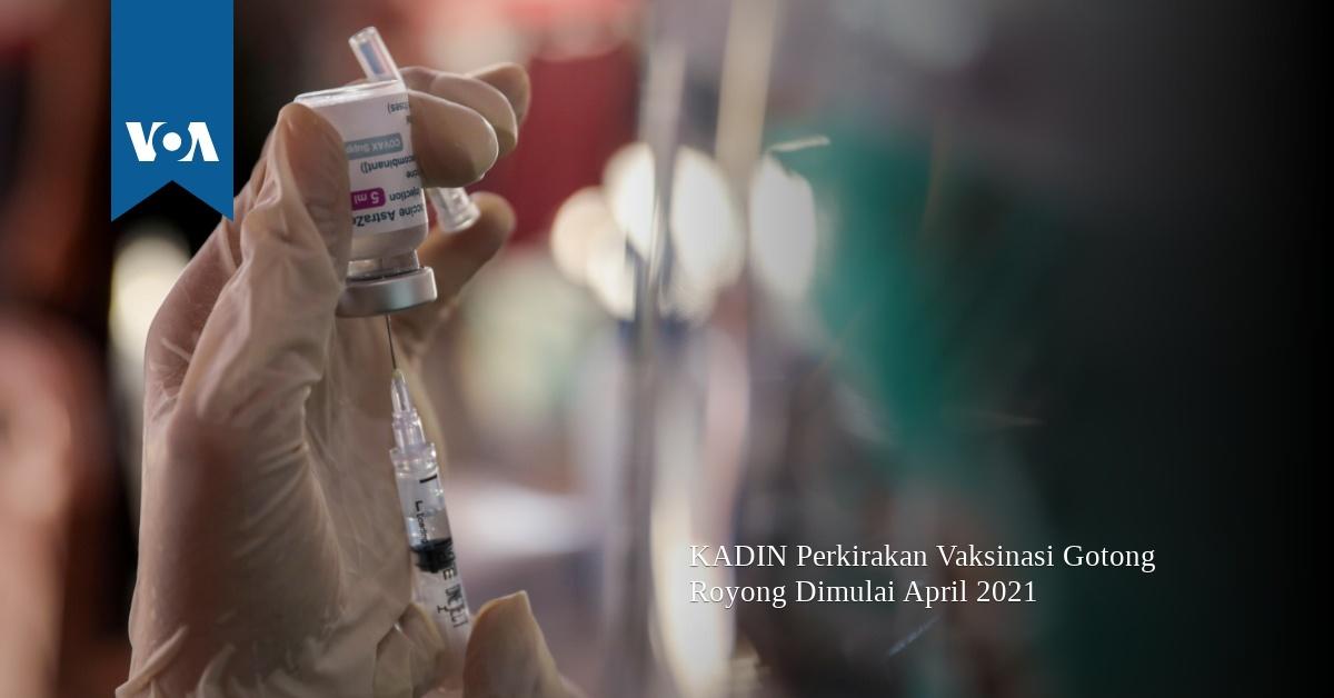 KADIN Perkirakan Vaksinasi Gotong Royong Dimulai April 2021