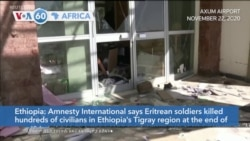 VOA60 Afrikaa - Amnesty International: Eritrean soldiers killed hundreds of civilians in Ethiopia's Tigray region