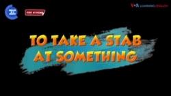 Thành ngữ tiếng Anh thông dụng: To take a stab at something | VOA