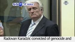 VOA60 World PM - Former Bosnian Serb leader guilty of genocide and nine other charges