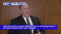 VOA60 World PM - Pompeo Cancels Merkel Talks Over 'Pressing Issues'
