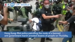 VOA60 Addunyaa: Riot police in Hong Kong patrolling a banned anti-government march arrested dozens of people