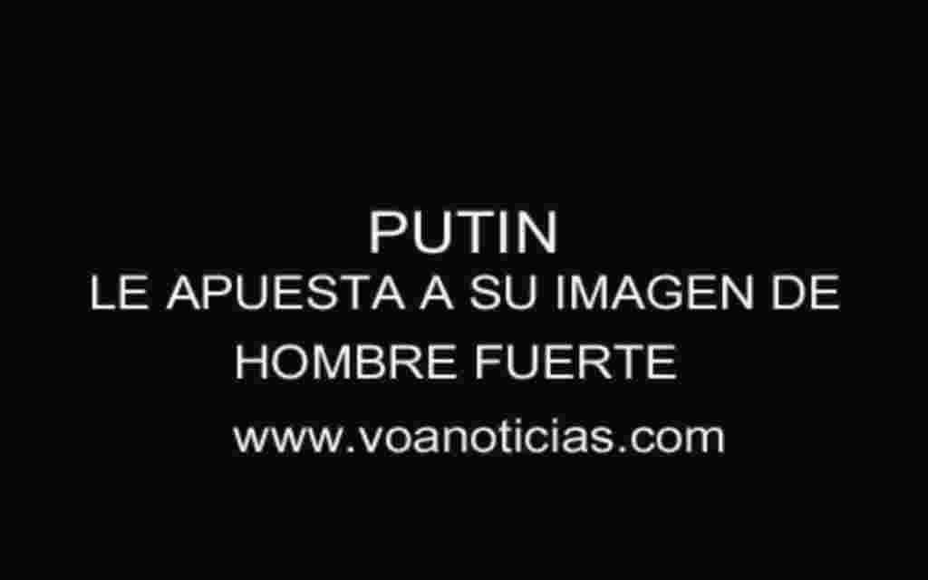 Putin le apuesta a su imagen de hombre fuerte