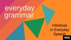 everyday grammar - infinitives in everyday speech