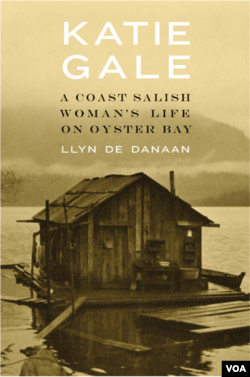 """Katie Gale: A Coast Salish Woman's Life on Oyster Bay"" by LLyn De Danaan."