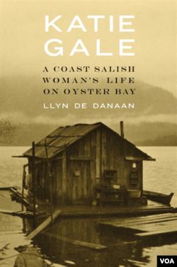 """Katie Gale: A Coast Salish Woman's Life on Oyster Bay"" by LLyn De Danaan."