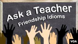 Ask a Teacher: Friendship Idioms
