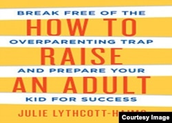 "Cover of ""How to Raise an Adult: Break Free of the Overparenting Trap and Prepare Your Kid for Success"" by Julie Lythcott-Haims."