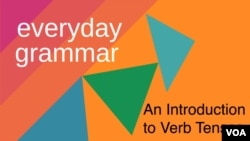 Everyday Grammar: An Introduction to Verb Tenses