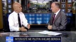 Interviste me pilotin Xhejms Berisha