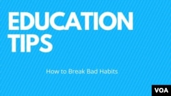 Education Tip from VOA Learning English: How to Break Bad Habits