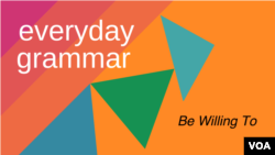Everyday Grammar: Be Willing To