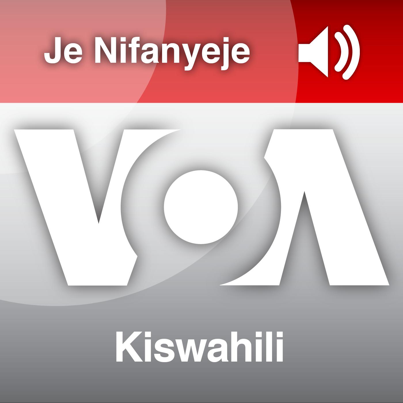Je Nifanyeje?  - Voice of America