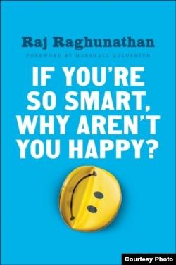 """Raj Raghunathan mengidentifikasi kesalahan-kesalahan yang bisa membuat tidak bahagia dan menjelaskan jalan menuju bahagia di bukunya, """"If You're So Smart, Why Aren't You Happy?"""""""