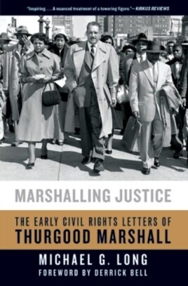 'Marshalling Justice: The Early Civil Rights Letters of Thurgood Marshall,' by author Michael Long.