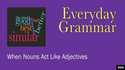 Everyday Grammar: When Nouns Act Like Adjectives
