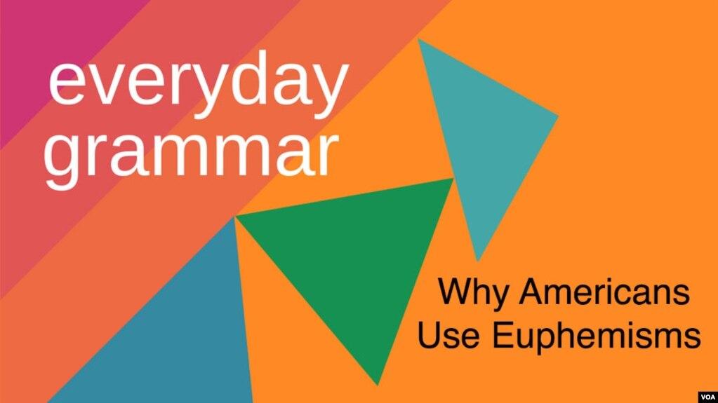 Everyday Grammar: Why Americans Use Euphemisms