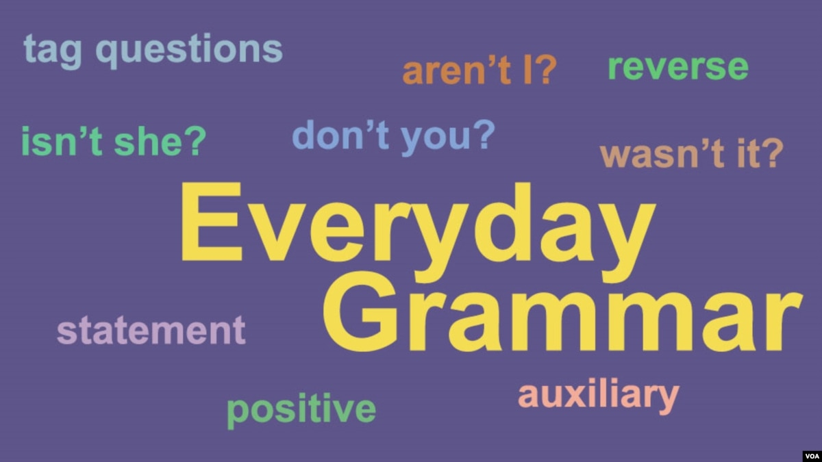 Everyday Grammar: Tag Questions Are Easy, Aren't They?
