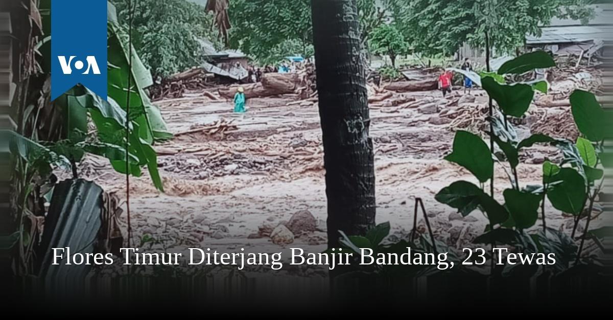 Flores Timur Diterjang Banjir Bandang, 23 Tewas