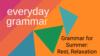 Grammar for Summer: Rest, Relaxation