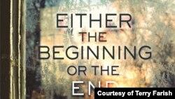 """គម្របសៀវភៅប្រលោមលោករបស់លោកស្រី Terry Farish ដែលមានចំណងជើងជាភាសាអង់គ្លេសថា """"Either the Beginning or the End of the World"""" ឬជាភាសាខ្មែរថា «ជាការចាប់ផ្តើម ឬជាទីបញ្ចប់នៃពិភពលោក»។"""