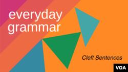 Everyday Grammar: Cleft Sentences in Speaking, Writing