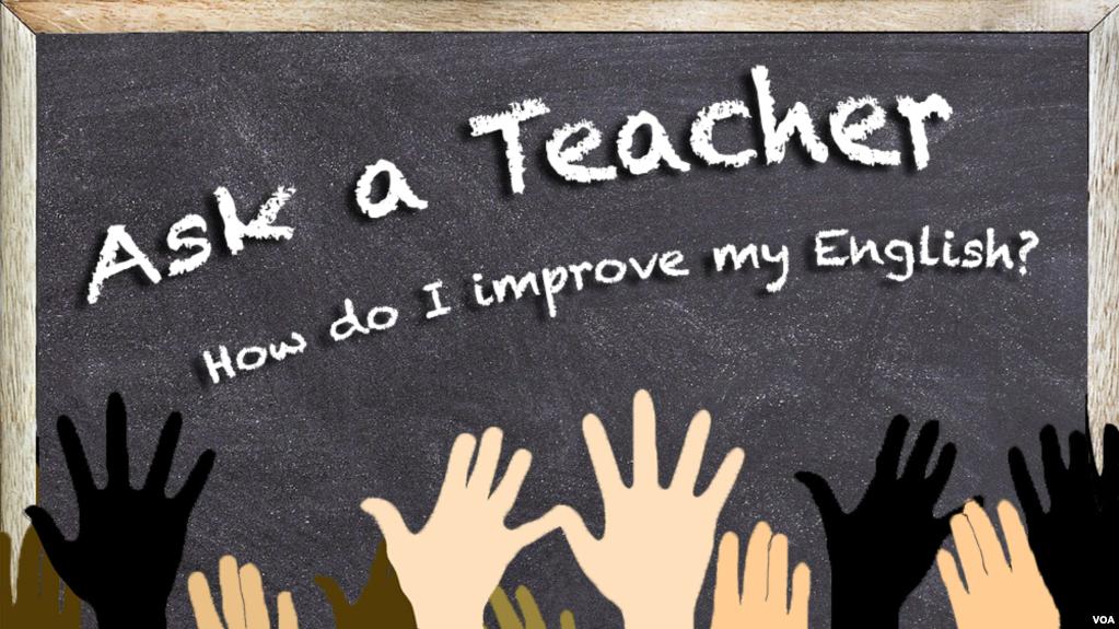 Ask a Teacher - How do I improve my English?
