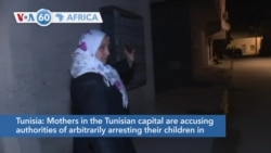 VOA60 Africa - Mothers in the Tunisian capital accuse authorities of arbitrarily arresting their children