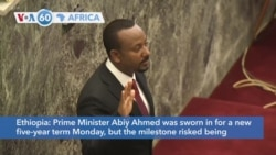 VOA60 Afrikaa - Ethiopia's Prime Minister Abiy Ahmed sworn in for a new five-year term