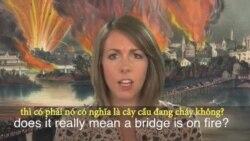 Thành ngữ tiếng Anh thông dụng: Burning Bridges (VOA)