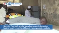 VOA60 Afrikaa - Blasphemy convictions at an Islamic court in Nigeria have sparked a debate about sharia law