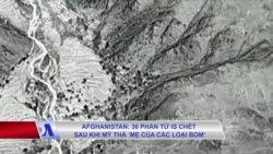 Afghanistan: 36 phần tử IS chết sau khi Mỹ thả 'Mẹ của các loại bom'