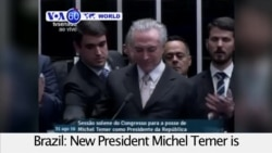 VOA60 World - Brazil: New President Michel Temer, sworn in