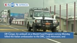 VOA60 Afrikaa - Italy's ambassador to DRC killed in an attack on a United Nations convoy