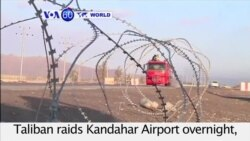 VOA60 World PM - Security heightened after Taliban raids Kandahar Airport overnight, killing at least 37